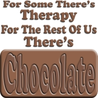For Some There's Therapy,  For The Rest Of Us, There's Chocolate