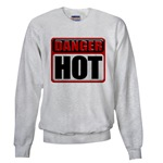 DANGER: HOT! Sweatshirt