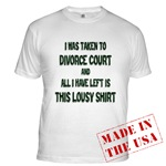 I was taken to divorce court and all I have left is this lousy shirt