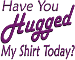 Have you hugged my shirt today?