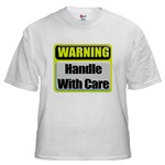 Handle With Care Warning  White T-Shirt