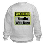Handle With Care Warning  Sweatshirt