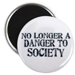 No Longer A Danger To Society Magnet