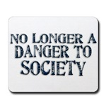No Longer A Danger To Society Mousepad