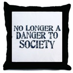 No Longer A Danger To Society Throw Pillow