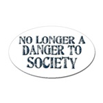 No Longer A Danger To Society Oval Sticker