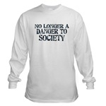 No Longer A Danger To Society Long Sleeve T-Shirt