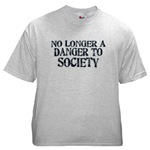 No Longer A Danger To Society Ash Grey T-Shirt