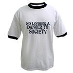 No Longer A Danger To Society Ringer T-Shirt