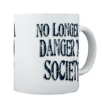 No Longer A Danger To Society Coffee Cup
